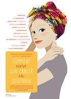 Couverture du livre « Comment vivre son cancer au quotidien ; mon compagnon de route de l'annonce de la maladie à la résilience » de Caroline Paufichet-Burnouf et Claire Delvaux aux éditions La Martiniere