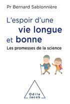 Couverture du livre « L'espoir d'une vie longue et bonne ; les promesses de la science » de Bernard Sablonniere aux éditions Odile Jacob