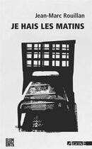 Couverture du livre « Je haïs les matins » de Jann-Marc Rouillan aux éditions Agone