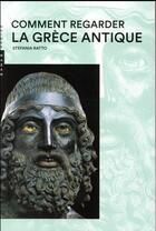Couverture du livre « Comment regarder la Grèce antique » de Stefania Ratto aux éditions Hazan