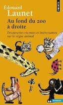Couverture du livre « Au fond du zoo à droite ; découvertes récentes et intéressantes sur le règne animal » de Edouard Launet aux éditions Points