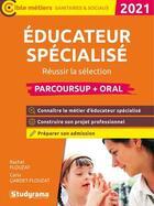 Couverture du livre « Éducateur spécialisé ; réussir la sélection parcoursup et l'oral - parcoursup (édition 2021) » de Rachel Flouzat et Carla Gardet-Flouzat aux éditions Studyrama