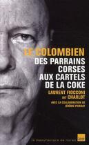 Couverture du livre « Le Colombien ; des parrains corses aux cartels de la coke » de Fioconni-L aux éditions L'artilleur