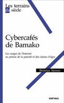 Couverture du livre « Cybercafés de Bamako ; les usages de l'internet au prisme de la parenté et des classes d'âges » de Beatrice Steiner aux éditions Karthala