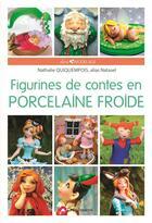 Couverture du livre « Figurines de contes en porcelaine froide » de Nathalie Quiquempois aux éditions Creapassions.com