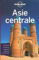 Couverture du livre « Asie Centrale (4e édition) » de Bradley Mayhew et Mark Elliott aux éditions Lonely Planet France