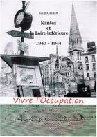 Couverture du livre « Vivre l'Occupation ; Nantes et la Loire-Inférieure, 1940-1944 » de Jean Bourgeon aux éditions Coiffard