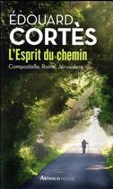 Couverture du livre « L'esprit du chemin ; Compostelle, rome, Jérusalem » de Edouard Cortes aux éditions Arthaud