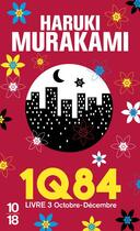 Couverture du livre « 1Q84 T.3 ; octobre-décembre » de Haruki Murakami aux éditions 10/18