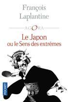 Couverture du livre « Le Japon ou le sens des extrêmes » de Francois Laplantine aux éditions Pocket