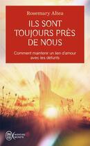 Couverture du livre « Ils sont toujours près de nous ; comment maintenir un lien d'amour avec les défunts » de Rosemary Altea aux éditions J'ai Lu