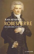 Couverture du livre « Robespierre ou l'impossible filiation » de Jean Artarit aux éditions Table Ronde