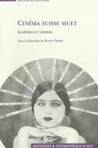 Couverture du livre « Cinéma suisse muet ; lumières et ombres » de Remy Pithon aux éditions Antipodes Suisse