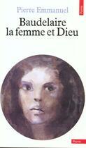 Couverture du livre « Baudelaire ; la femme et Dieu » de Emmanuel Pierre aux éditions Points