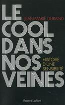 Couverture du livre « Le cool dans nos veines » de Jean-Marie Durand aux éditions Robert Laffont