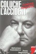 Couverture du livre « Coluche, L'Accident ; Contre Enquete » de Antoine Casubolo et Jean Depusse aux éditions Prive