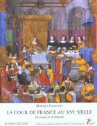 Couverture du livre « La Cour De France Au Xvi Siecle ; Vie Sociale Et Architecture » de Monique Chatenet aux éditions Picard