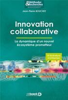 Couverture du livre « Innovation collaborative ; la dynamique d'un nouvel écosystème prometteur » de Jean-Pierre Bouchez aux éditions De Boeck Superieur