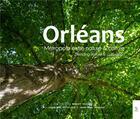 Couverture du livre « Orléans, métropole entre nature et culture » de Jean-Paul Imbault et Benoit Voisin et Charlene Potillion aux éditions Editions Sutton