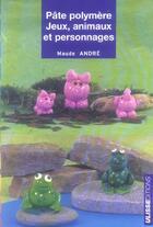 Couverture du livre « Pate polymere jeux animaux et personnages » de Maude Andre aux éditions Ulisse