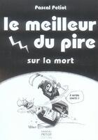 Couverture du livre « Le meilleur du pire sur la mort » de Pascal Petiot aux éditions Pascal Petiot