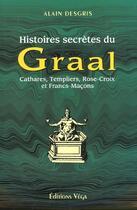 Couverture du livre « Histoires secretes du graal » de Alain Desgris aux éditions Vega