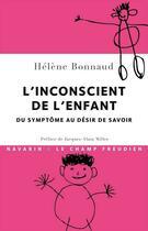 Couverture du livre « L'inconscient de l'enfant ; du symptôme au désir de savoir » de Helene Bonnaud aux éditions Navarin