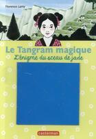 Couverture du livre « Le tangram magique t.3 ; l'énigme du sceau de jade » de Florence Lamy aux éditions Casterman