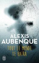 Couverture du livre « Tout le monde te haïra » de Alexis Aubenque aux éditions J'ai Lu