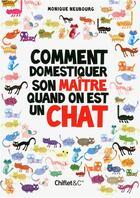Couverture du livre « Comment domestiquer son maître quand on est un chat » de Monique Neubourg aux éditions Chiflet