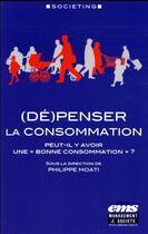 Couverture du livre « (dé)penser la consommation » de Philippe Moati aux éditions Management Et Societe