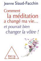 Couverture du livre « Comment la méditation a changé ma vie... et pourrait bien changer la vôtre ! » de Jeanne Siaud-Facchin aux éditions Odile Jacob