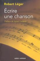 Couverture du livre « Ecrire une chanson » de Robert Leger aux éditions Quebec Amerique