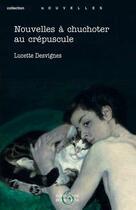 Couverture du livre « Nouvelles à chuchoter au crépuscule » de Lucette Desvignes aux éditions Editions De Bourgogne