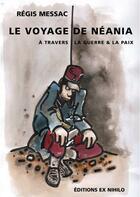 Couverture du livre « Le voyage de Néania à travers la guerre et la paix » de Regis Messac aux éditions Ex Nihilo