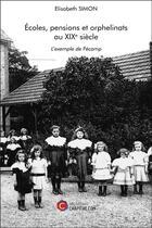 Couverture du livre « Écoles, pensions et orphelinats au XIXe siècle ; l'exemple de Fécamp » de Elisabeth Simon aux éditions Chapitre.com