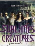 Couverture du livre « Sublimes créatures ; le guide officiel » de Cotta Vaz Mark aux éditions Black Moon