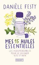 Couverture du livre « Mes 15 huiles essentielles » de Daniele Festy aux éditions Pocket