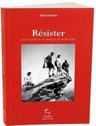 Couverture du livre « Résister ; vie et mort d'un maquis de montagne » de Gerard Guerrier aux éditions Guerin