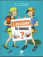 Couverture du livre « L'escalade, tu connais ? » de Yannick Chambon et Catherine Destivelle aux éditions Editions Du Mont-blanc