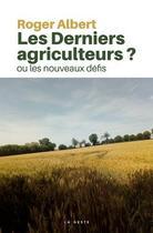 Couverture du livre « Les derniers agriculteurs ? ou les nouveaux défis » de Roger Albert aux éditions Geste