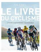 Couverture du livre « Le livre du cyclisme ; le guide d'entraînement indispensable » de Joe Friel aux éditions Talent Sport