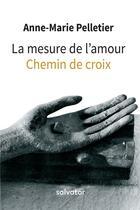 Couverture du livre « La mesure de l'amour ; chemin de croix » de Anne-Marie Pelletier aux éditions Salvator