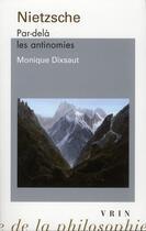 Couverture du livre « Nietzsche ; par-delà les antinomies (2e édition) » de Monique Dixsaut aux éditions Vrin