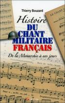 Couverture du livre « Histoire Du Chant Militaire Francais » de Thierry Bouzard aux éditions Grancher