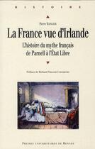 Couverture du livre « La France vue d'Irlande ; l'histoire du mythe français de Parnell à l'Etat Libre » de Pierre Ranger aux éditions Pu De Rennes
