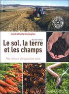 Couverture du livre « Le sol, la terre et les champs ; pour retrouver une agriculture saine » de Claude Bourguignon et Lydia Bourguignon aux éditions Sang De La Terre