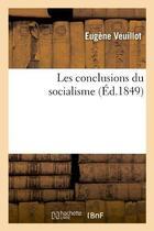 Couverture du livre « Les conclusions du socialisme » de Veuillot Eugene aux éditions Hachette Bnf
