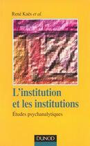 Couverture du livre « L'Institution Et Les Institutions ; Etudes Psychanalytiques ; 2e Edition » de Eugene Enriquez et Paul Fustier et Rene Kaes aux éditions Dunod
