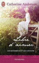 Couverture du livre « Les Kendrick et les Coulter t.3 ; libre d'aimer » de Catherine Anderson aux éditions J'ai Lu